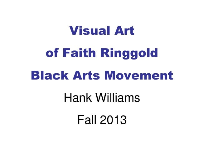 Visual Art of Faith Ringgold Black Arts Movement Hank Williams Fall 2013