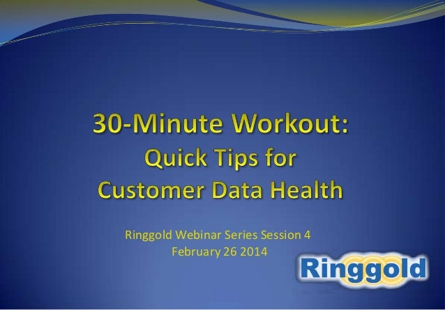 Ringgold Webinar Series: 4. 30-Minute Workout - Quick Tips for Better Customer Data Health