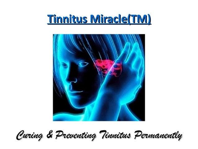 Tinnitus Miracle(TM)Tinnitus Miracle(TM)Curing & Preventing Tinnitus PermanentlyCuring & Preventing Tinnitus Permanently