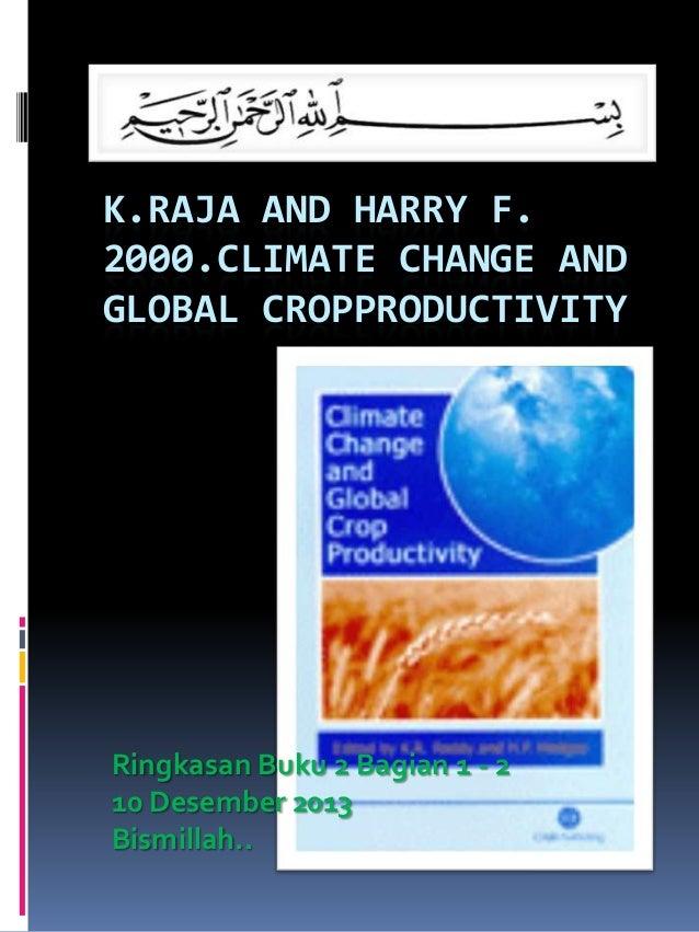 K.RAJA AND HARRY F. 2000.CLIMATE CHANGE AND GLOBAL CROPPRODUCTIVITY  Ringkasan Buku 2 Bagian 1 - 2 10 Desember 2013 Bismil...