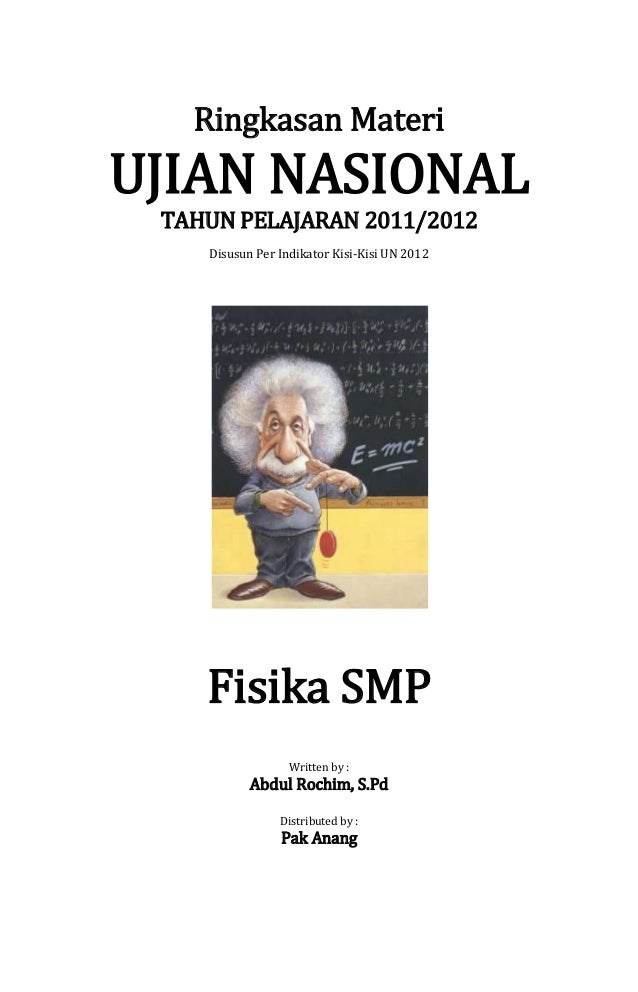 Ringkasan MateriUJIAN NASIONAL TAHUN PELAJARAN 2011/2012    Disusun Per Indikator Kisi-Kisi UN 2012    Fisika SMP         ...