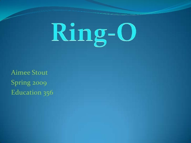 Aimee Stout<br />Spring 2009<br />Education 356<br />Ring-O<br />
