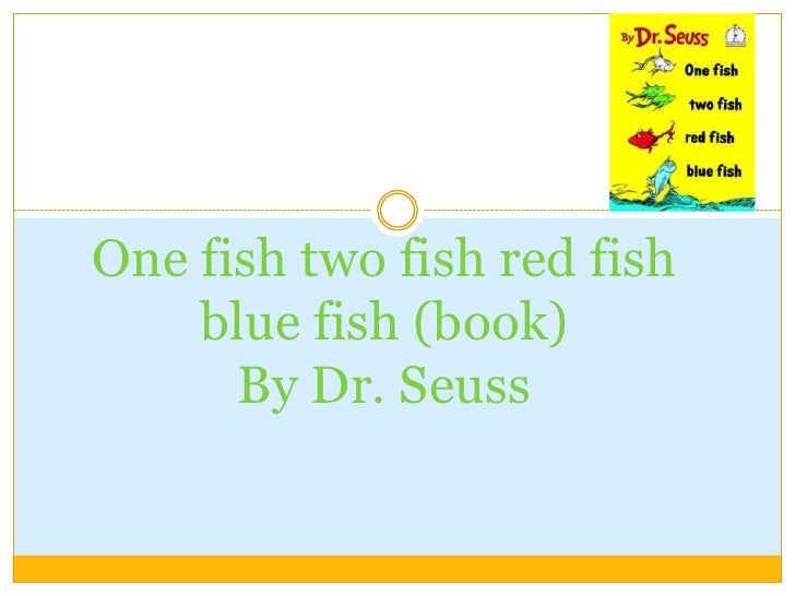 One fish two fish red fish blue fish (book)By Dr. Seuss<br />