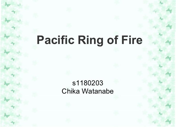 Pacific Ring of Fire       s1180203    Chika Watanabe