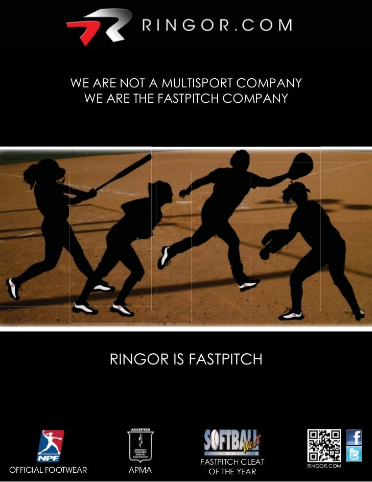 WE ARE NOT A MULTISPORT COMPANY              WE ARE THE FASTPITCH COMPANY                     RINGOR IS FASTPITCH         ...