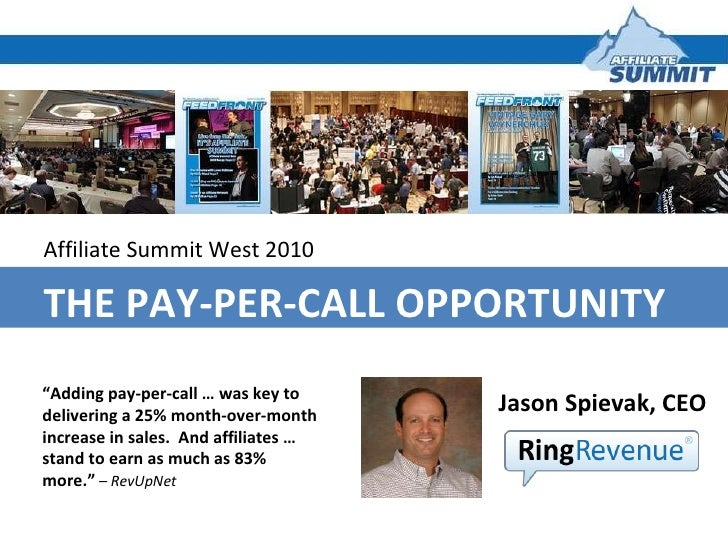 """Affiliate Summit West 2010 THE PAY-PER-CALL OPPORTUNITY Jason Spievak, CEO  """" Adding pay-per-call … was key to delivering ..."""