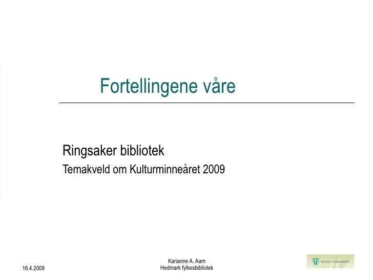 Fortellingene våre Ringsaker bibliotek Temakveld om Kulturminneåret 2009