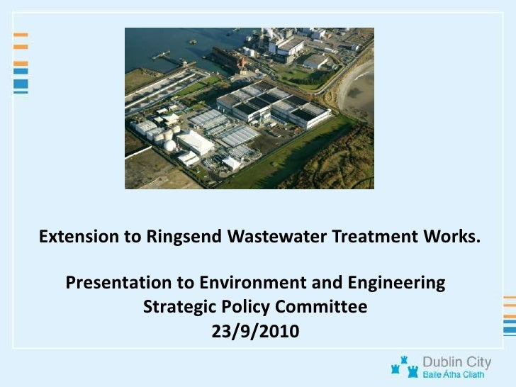 Extension to Ringsend Wastewater Treatment Works.<br />Presentation to Environment and Engineering Strategic Policy Commit...