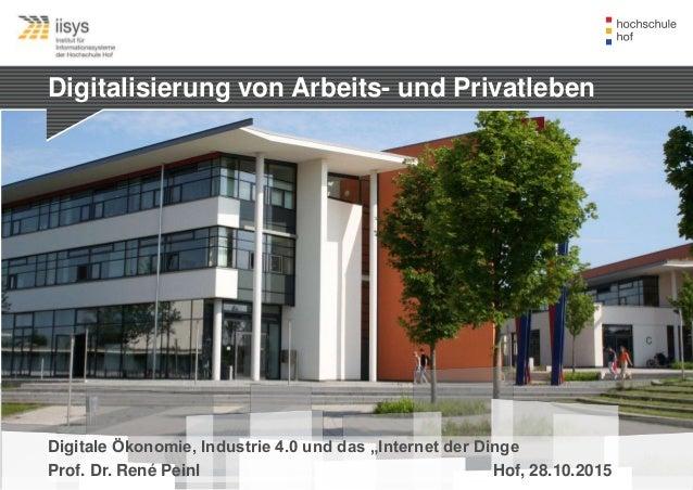 """Digitalisierung von Arbeits- und Privatleben Digitale Ökonomie, Industrie 4.0 und das """"Internet der Dinge Prof. Dr. René P..."""