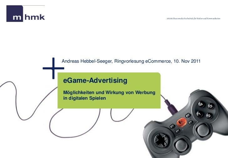 MHMK Macromedia Hochschule für Medien und KommunikationAndreas Hebbel-Seeger, Ringvorlesung eCommerce, 10. Nov 2011eGame-A...