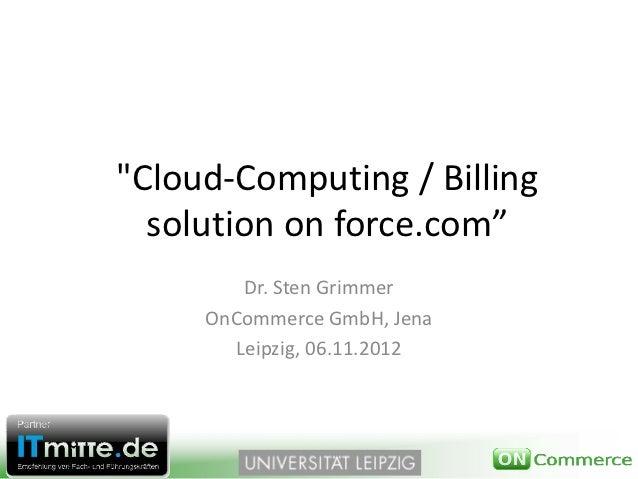 """Cloud‐Computing/Billing  solution onforce.com""        Dr.StenGrimmer     OnCommerce GmbH,Jena       Leipzig,06.11...."