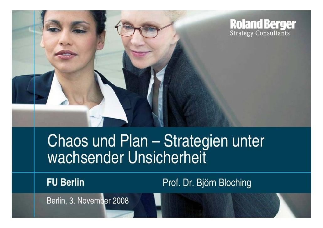 Chaos und Plan – Strategien unter wachsender Unsicherheit FU Berlin                  Prof. Dr. Björn Bloching Berlin, 3. N...