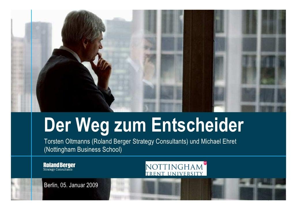 Der Weg zum Entscheider Torsten Oltmanns (Roland Berger Strategy Consultants) und Michael Ehret (Nottingham Business Schoo...