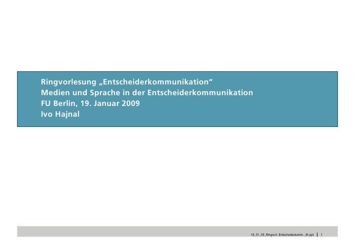 """Ringvorlesung """"Entscheiderkommunikation"""" Medien und Sprache in der Entscheiderkommunikation FU Berlin, 19. Januar 2009 Ivo..."""
