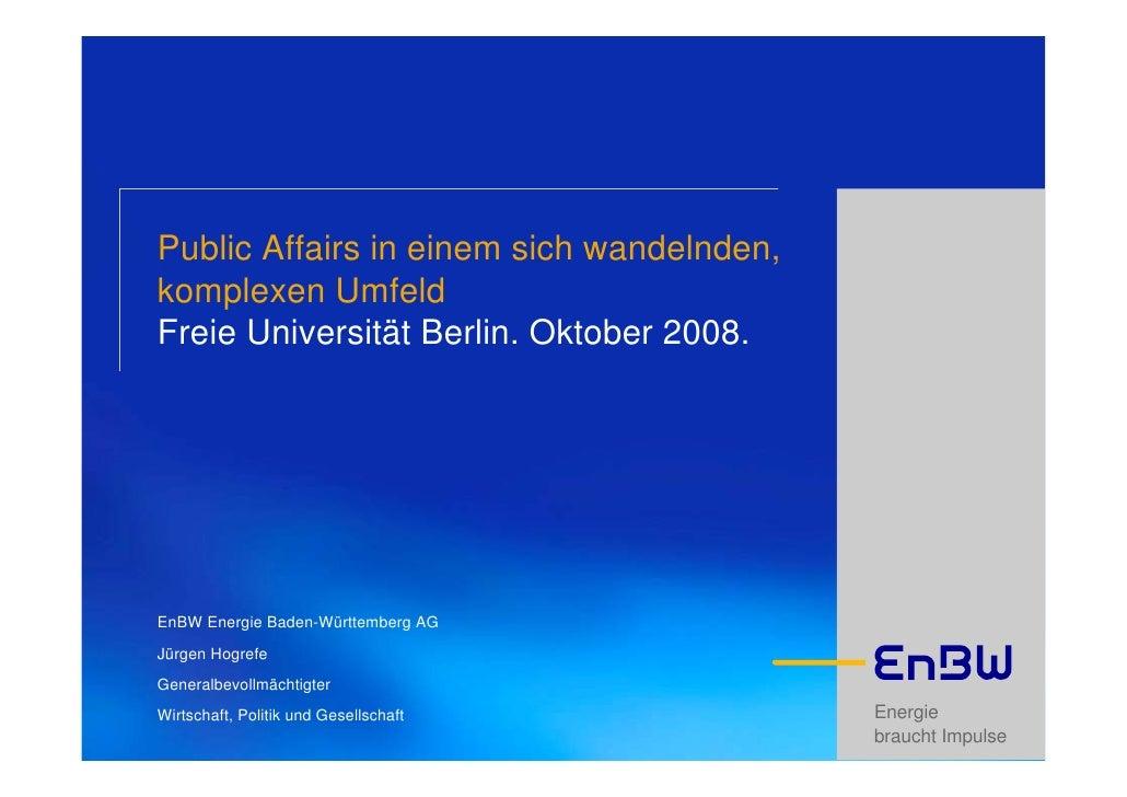 Public Affairs in einem sich wandelnden, komplexen Umfeld Freie Universität Berlin. Oktober 2008.     EnBW Energie Baden-W...