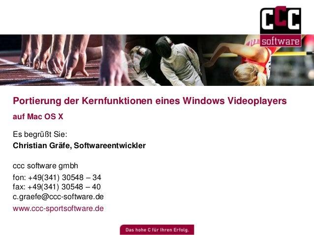 Portierung der Kernfunktionen eines Windows Videoplayers  auf Mac OS X  Es begrüßt Sie:  Christian Gräfe, Softwareentwickl...