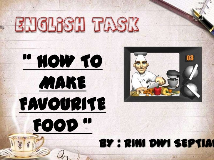 """"""" HOW TO   MAKEFAVOURITE  FOOD """"        BY : RINI DWI SEPTIAN"""