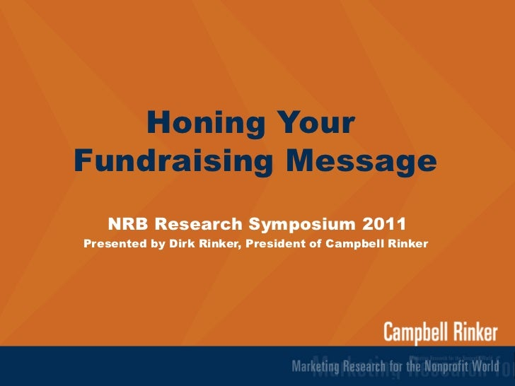 Honing Your  Fundraising Message NRB Research Symposium 2011 Presented by Dirk Rinker, President of Campbell Rinker
