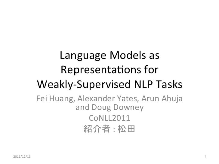Language	  Models	  as	                    Representa1ons	  for	  	                 Weakly-­‐Supervised	  NLP	  Tasks	    ...