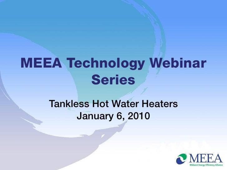 MEEA Technology Webinar        Series   Tankless Hot Water Heaters         January 6, 2010