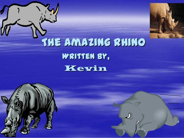 The Amazing RhinoWritten by,Kevin