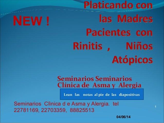 Seminarios Seminarios Clínica de Asma y Alergia 04/06/14 Seminarios Clìnica d e Asma y Alergia. tel 22781169, 22703359, 88...