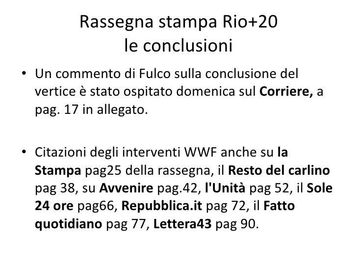 Rassegna stampa Rio+20              le conclusioni• Un commento di Fulco sulla conclusione del  vertice è stato ospitato d...