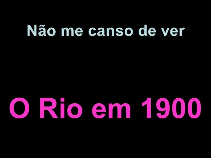 Não me canso de ver O Rio em 1900