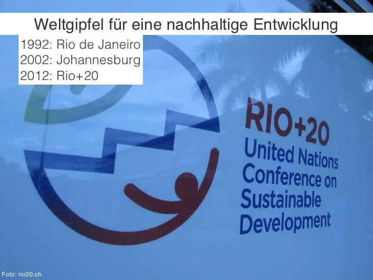 Weltgipfel für eine nachhaltige Entwicklung      1992: Rio de Janeiro      2002: Johannesburg      2012: Rio+20Foto: rio20...