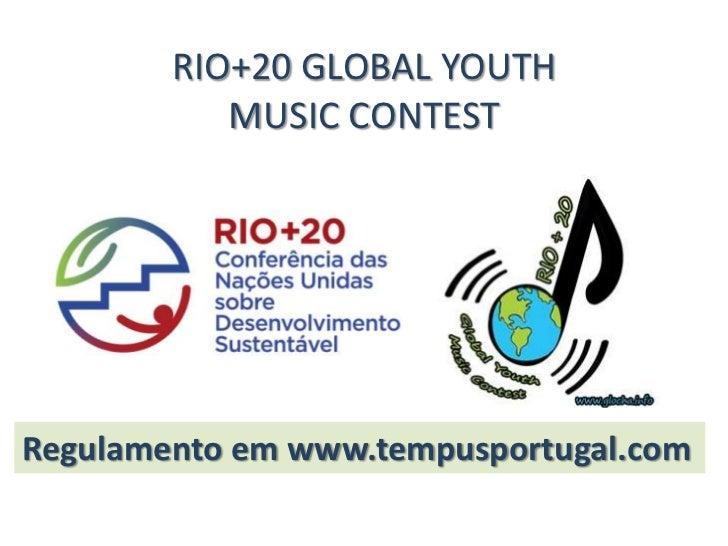 RIO+20 GLOBAL YOUTH           MUSIC CONTESTRegulamento em www.tempusportugal.com