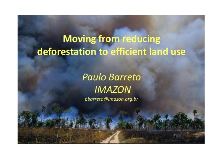 Moving from reducing deforestation to efficient land use          Paulo Barreto            IMAZON           pbarreto@imazo...