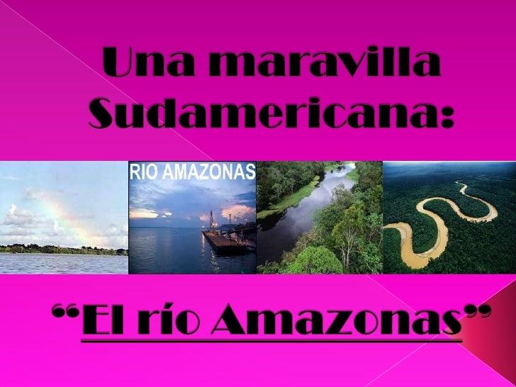  El rio Amazonas es un extenso y  caudaloso cauce de agua ubicado  en Sudamérica. El 50% de este se halla en Brasil. Po...