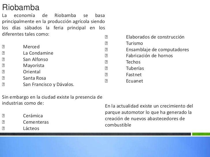 Riobamba <br />La economía de Riobamba se basa principalmente en la producción agrícola siendo  los días sábados la feria ...
