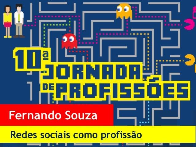 Redes sociais como profissãoFernando Souza