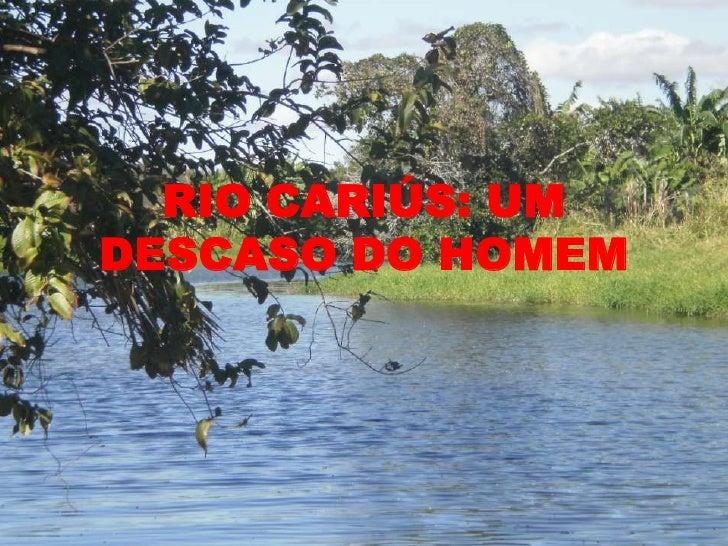 RIO CARIÚS: UM DESCASO DO HOMEM<br />
