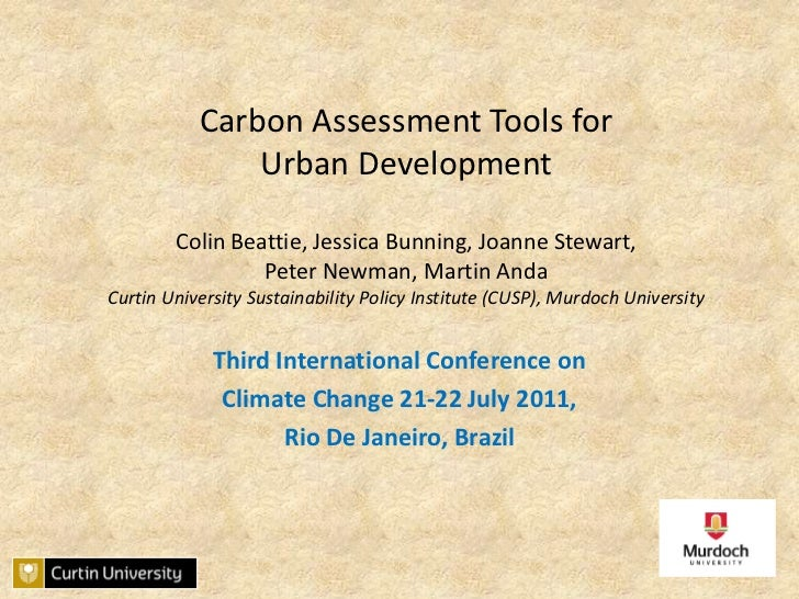 Carbon Assessment Tools for Urban Development Colin Beattie, Jessica Bunning, Joanne Stewart, Peter Newman, Martin AndaCur...