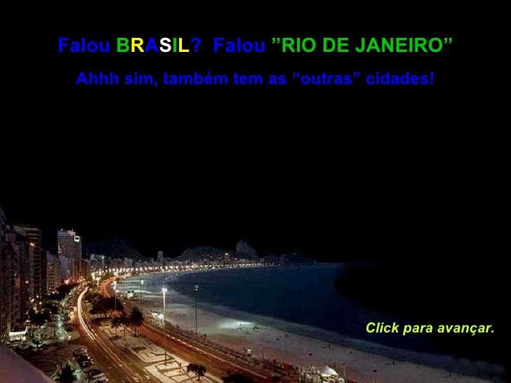 """Falou  B R A S I L ?  Falou  """"RIO DE JANEIRO"""" Ahhh sim, também tem as """"outras"""" cidades! Click para avançar."""
