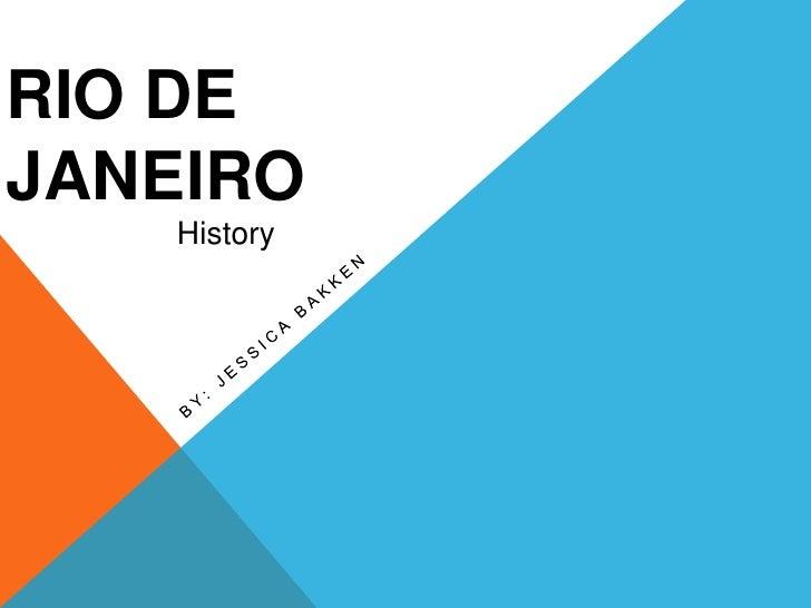 Rio De Janeiro<br />By: Jessica Bakken<br />History<br />