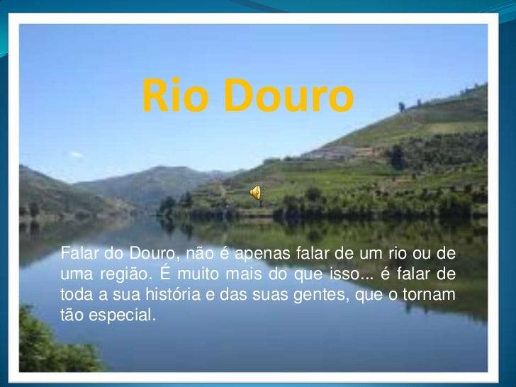 Rio Douro<br />Falar do Douro, não é apenas falar de um rio ou de uma região. É muito mais do que isso... é falar de toda ...