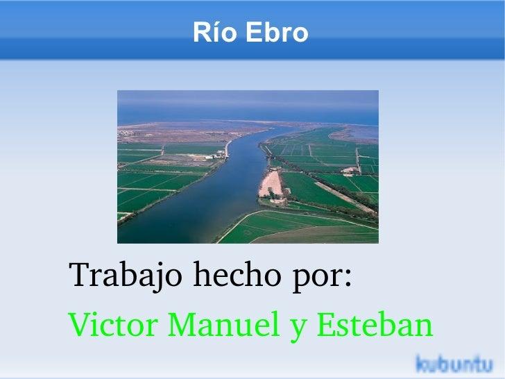 Río EbroTrabajohechopor:VictorManuelyEsteban