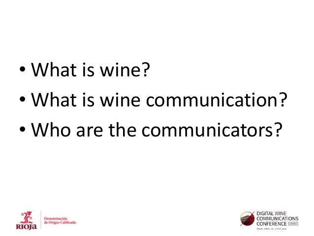 • What is wine? • What is wine communication? • Who are the communicators?