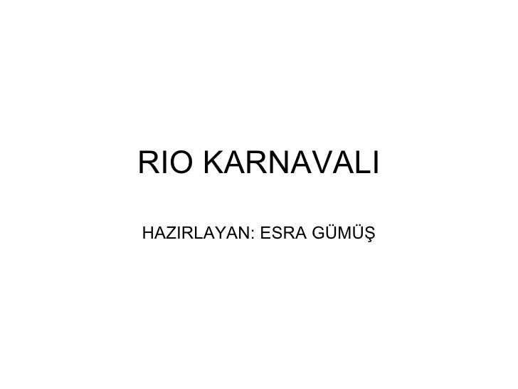 RIO KARNAVALI HAZIRLAYAN: ESRA GÜMÜŞ