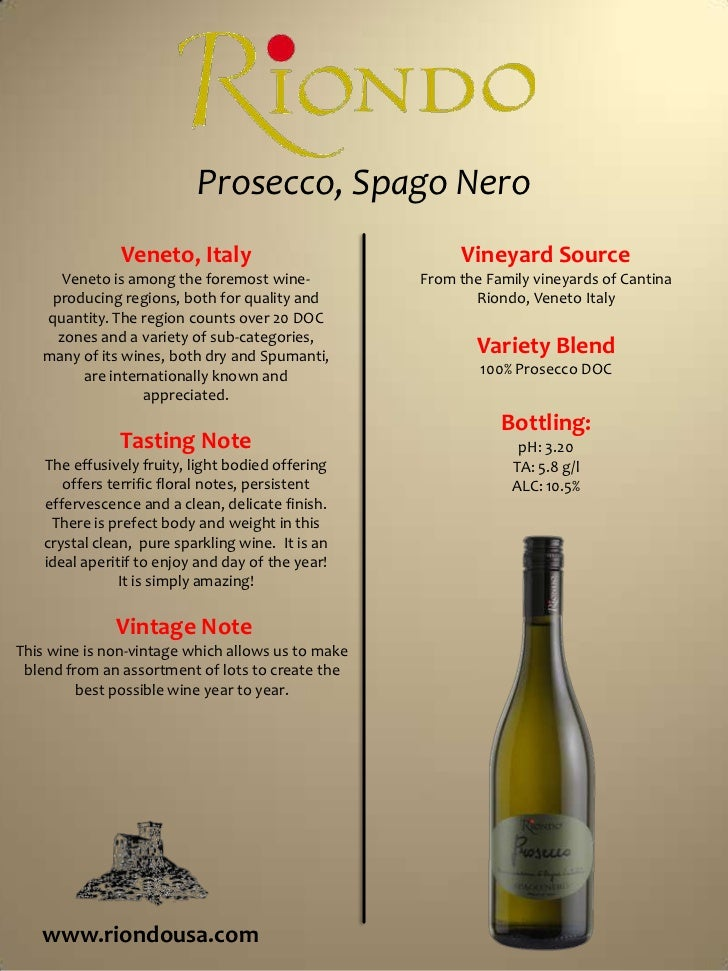 Prosecco, Spago Nero<br />Vineyard Source<br />From the Family vineyards of Cantina Riondo, Veneto Italy<br />Variety Blen...