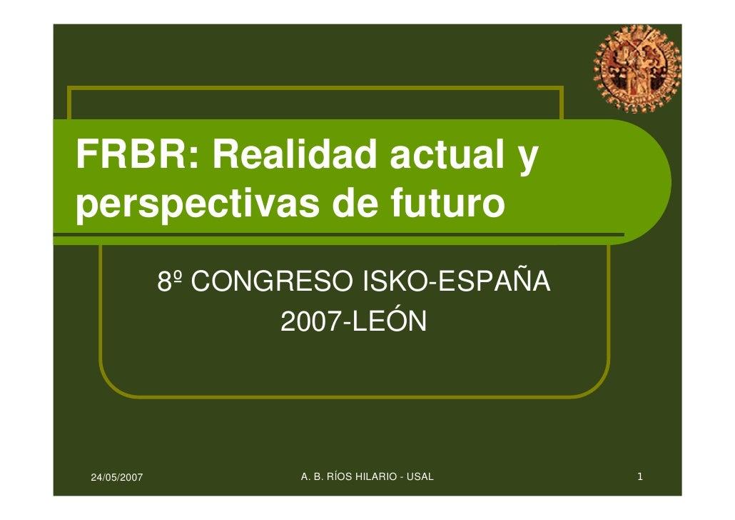 FRBR: Realidad actual y perspectivas de futuro              8º CONGRESO ISKO-ESPAÑA                     2007-LEÓN     24/0...