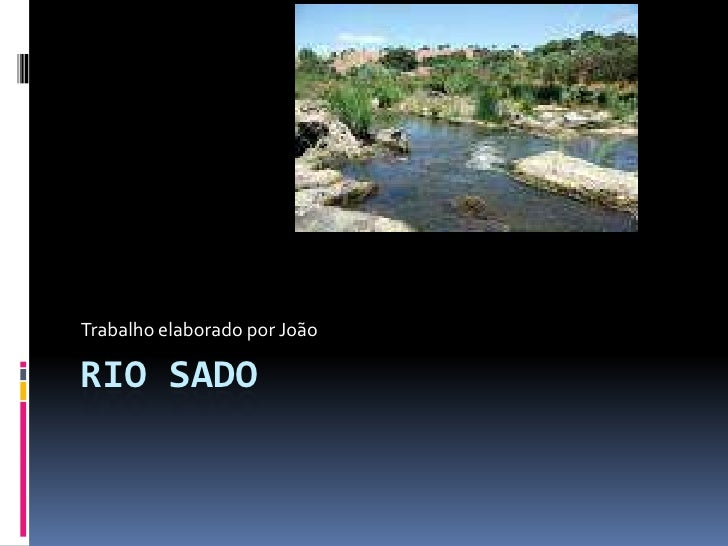 Rio Sado<br />Trabalho elaborado por João<br />