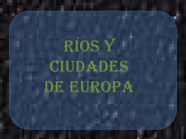 RÍOS Y CIUDADESDE EUROPA
