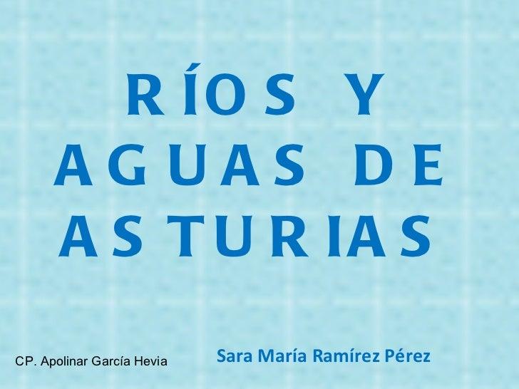 RÍOS Y AGUAS DE ASTURIAS Sara María Ramírez Pérez CP. Apolinar García Hevia