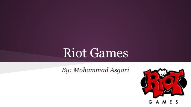 Riot Games By: Mohammad Asgari