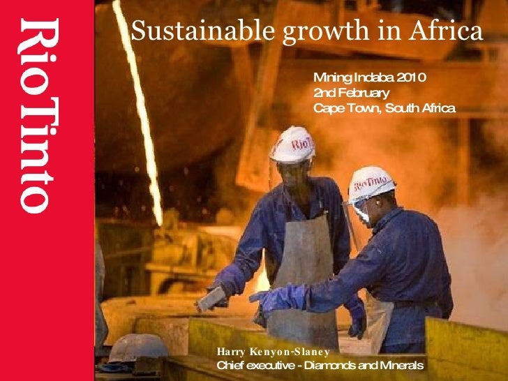 Sustainable growth in Africa Harry Kenyon-Slaney Chief executive - Diamonds and Minerals Mining Indaba 2010 2nd February  ...