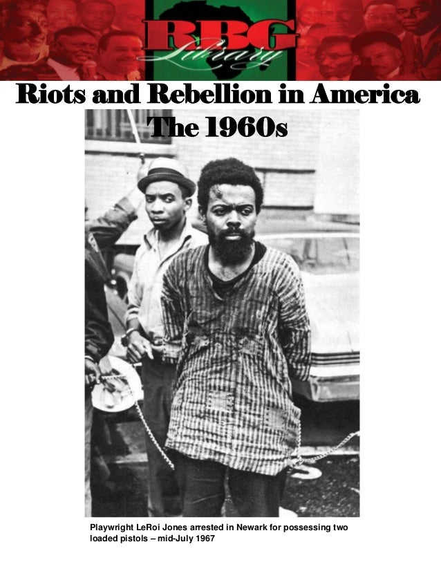 Riots and Rebellion in America          The 1960s              Playwright LeRoi Jones arrested in Newark for possessing tw...